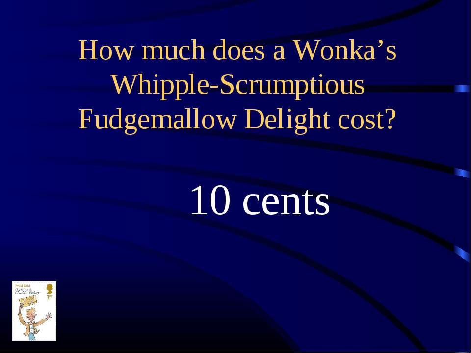 How much does a Wonka's Whipple-Scrumptious Fudgemallow Delight cost? 10 cents