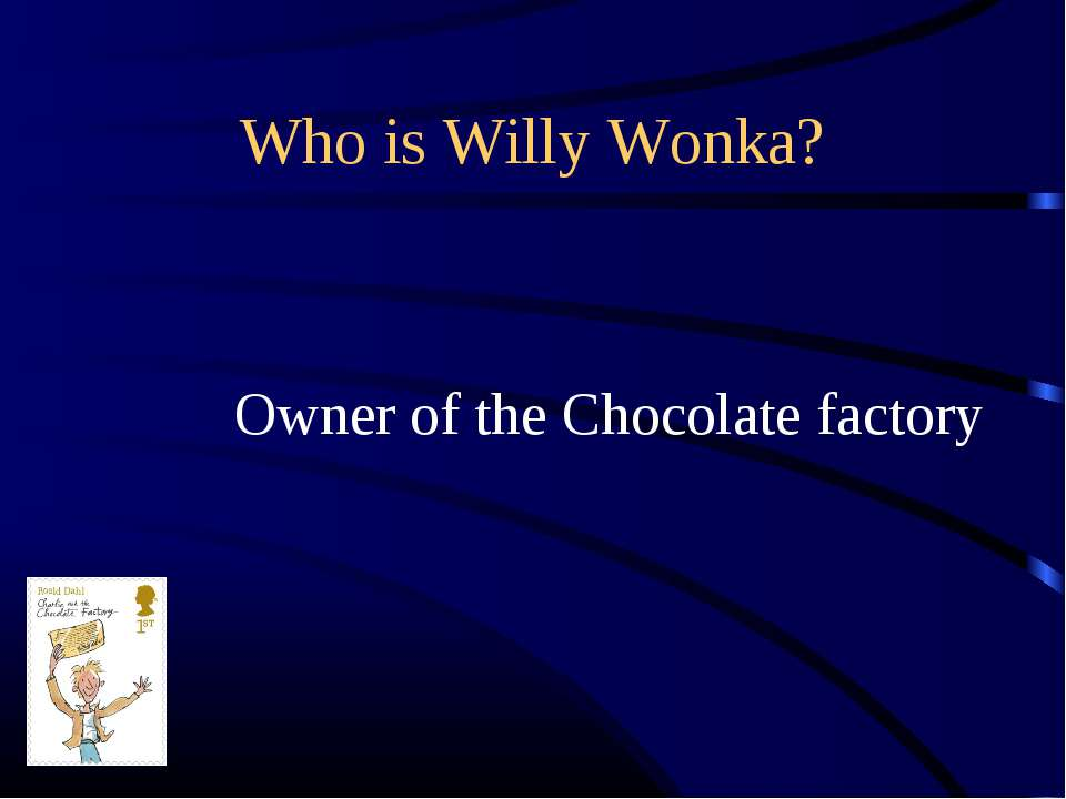 Who is Willy Wonka? Owner of the Chocolate factory