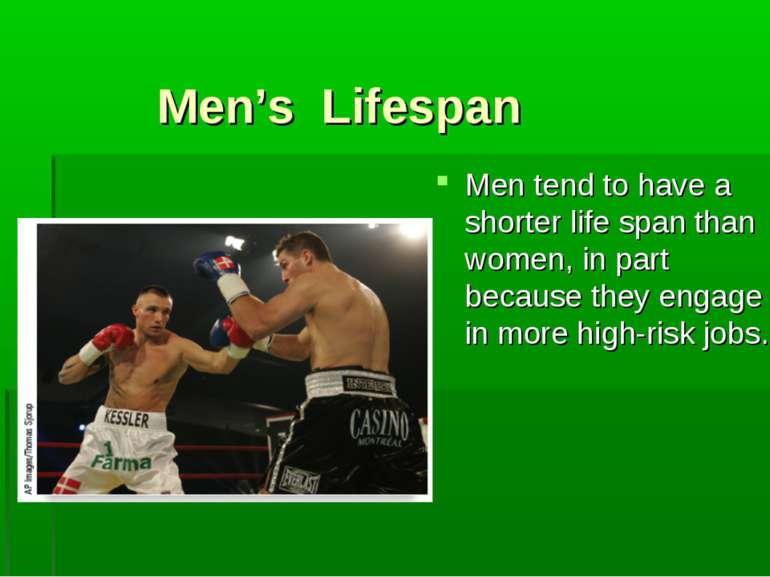 Men's Lifespan Men tend to have a shorter life span than women, in part becau...