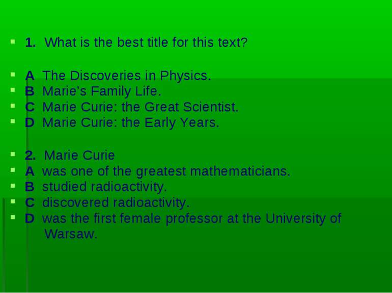 1. What is the best title for this text? A The Discoveries in Physics. B Mari...