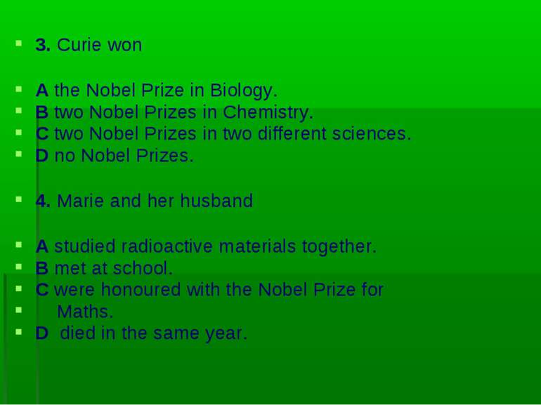 3. Curie won A the Nobel Prize in Biology. B two Nobel Prizes in Chemistry. C...