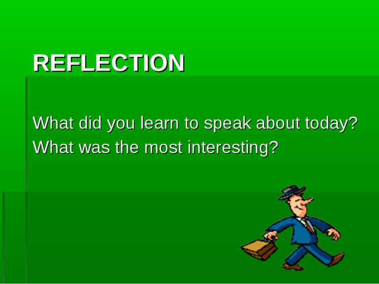 REFLECTION What did you learn to speak about today? What was the most interes...