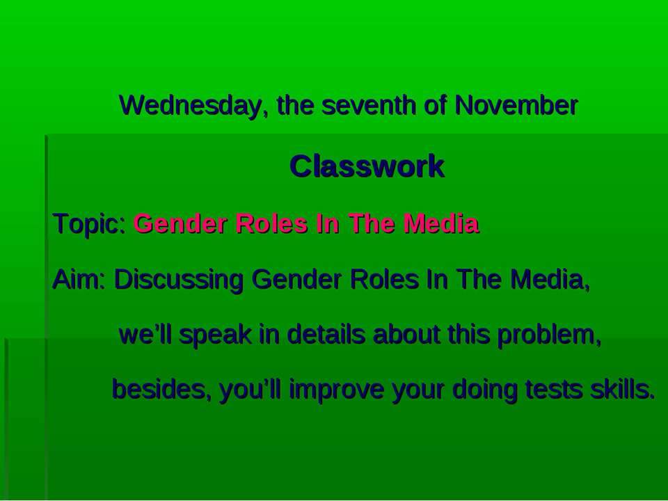 Wednesday, the seventh of November Classwork Topic: Gender Roles In The Media...