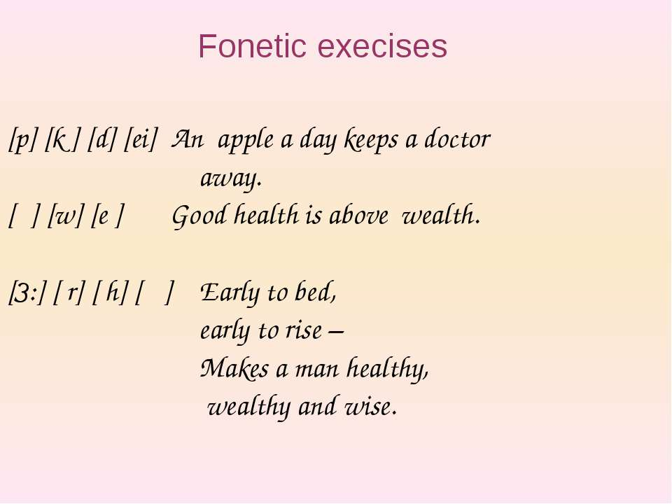 Fonetic exeсises [p] [k ] [d] [ei] An apple a day keeps a doctor away. [θ] [w...