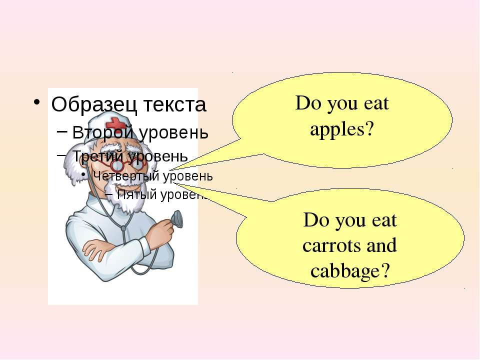 Do you eat apples? Do you eat carrots and cabbage?