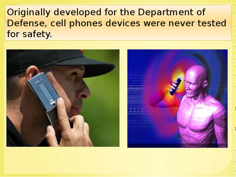 Originally developed for the Department of Defense, cell phones devices were ...