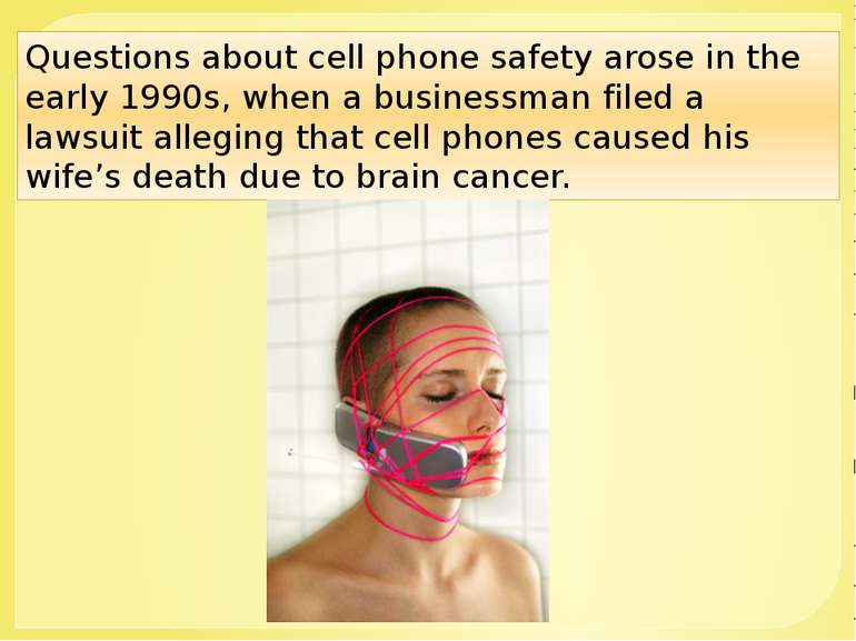 Questions about cell phone safety arose in the early 1990s, when a businessma...