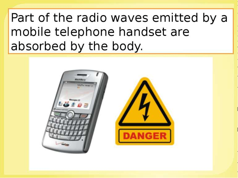 Part of the radio waves emitted by a mobile telephone handset are absorbed by...