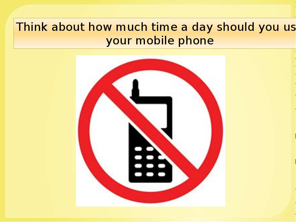 Think about how much time a day should you use your mobile phone