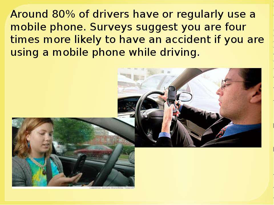Around 80% of drivers have or regularly use a mobile phone. Surveys suggest y...