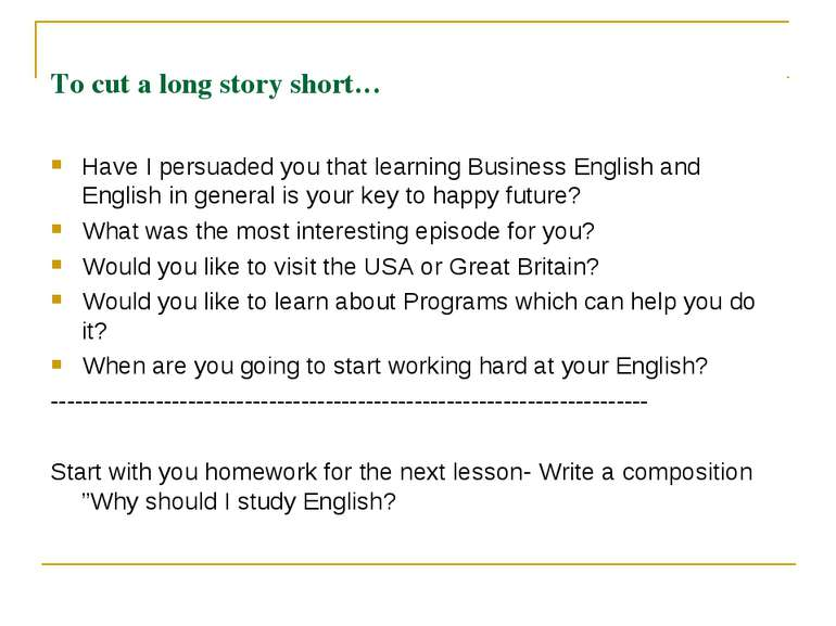 To cut a long story short… Have I persuaded you that learning Business Englis...