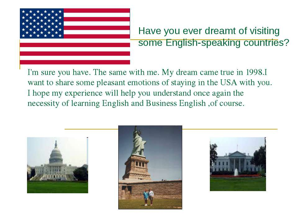 I'm sure you have. The same with me. My dream came true in 1998.I want to sha...