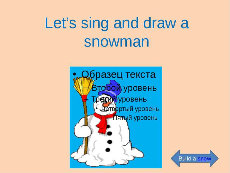Let's sing and draw a snowman Build a snow