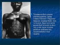 Татуювання було широко розповсюджене і серед племен Північної і Південної Аме...