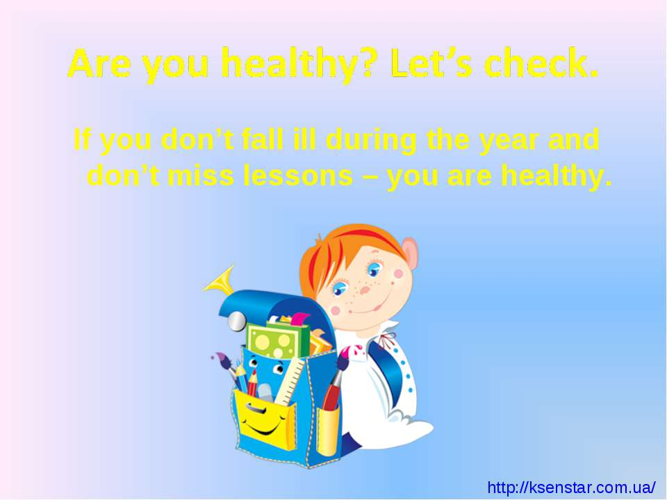 If you don't fall ill during the year and don't miss lessons – you are health...