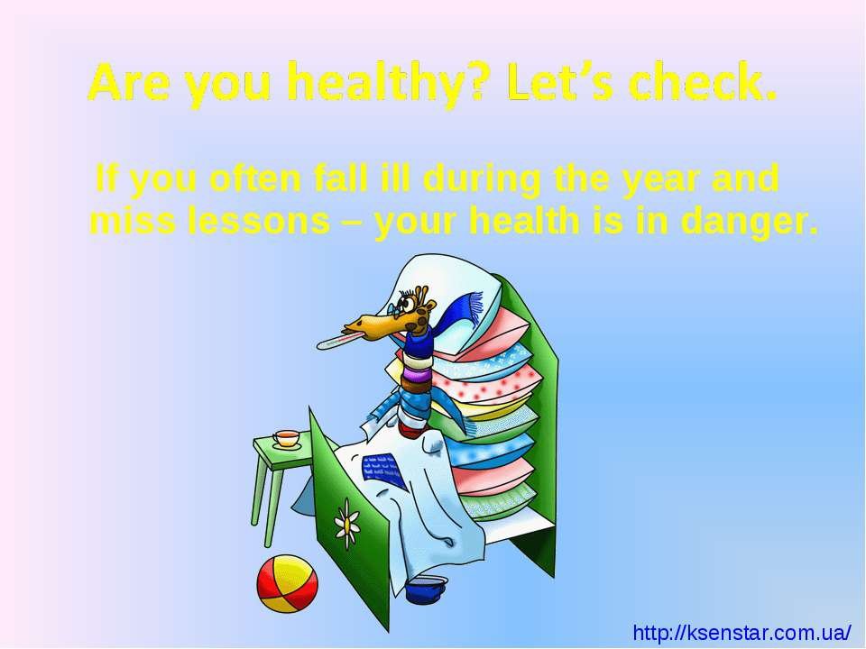 If you often fall ill during the year and miss lessons – your health is in da...
