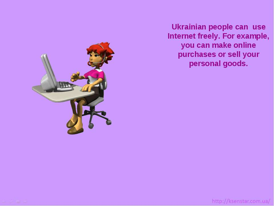 Ukrainian people can use Internet freely. For example, you can make online pu...