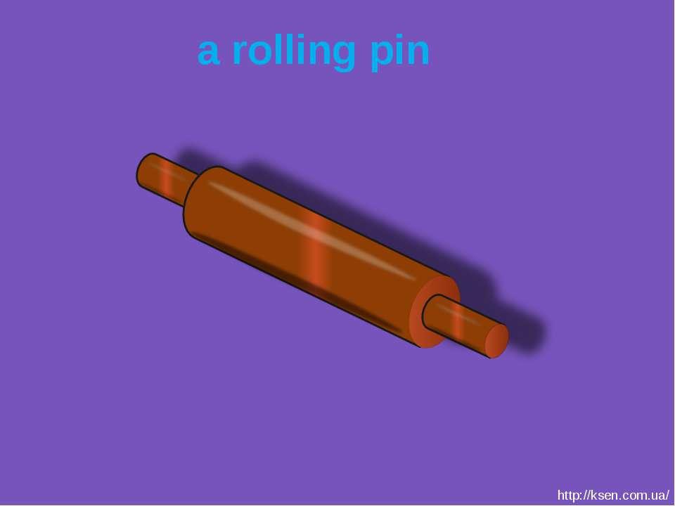 a rolling pin http://ksen.com.ua/