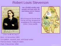 Robert Louis Stevenson Born: 13 November 1850 Occupation: novelist, poet, and...