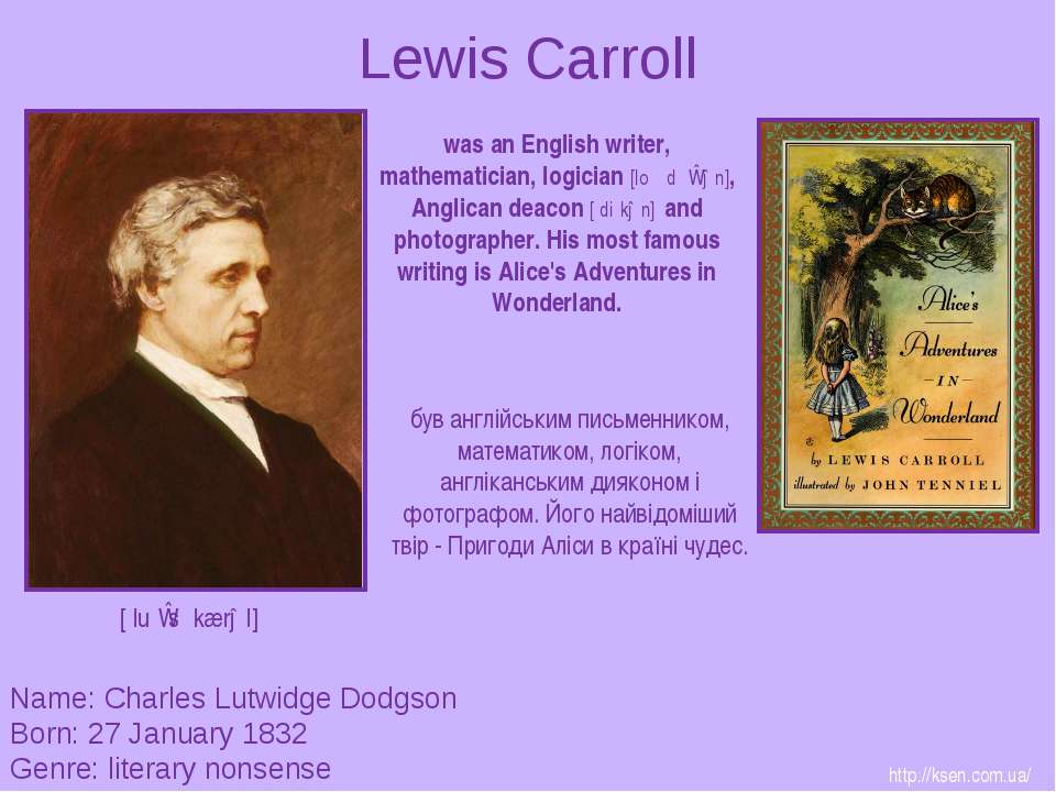 Lewis Carroll Name: Charles Lutwidge Dodgson Born: 27 January 1832 Genre: lit...