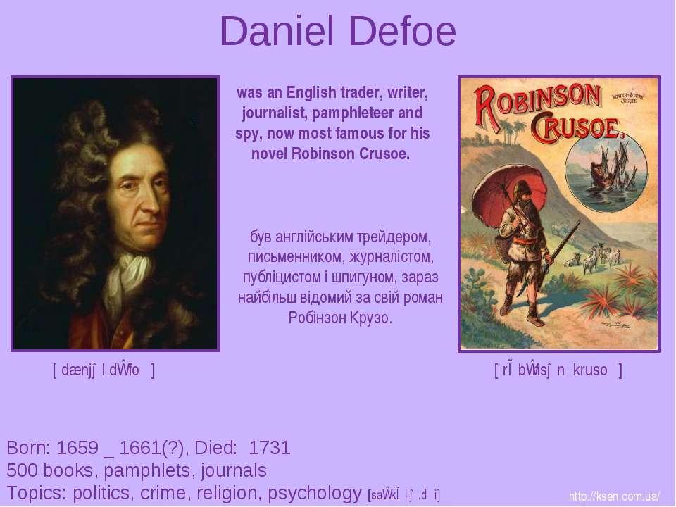 Daniel Defoe Born: 1659 _ 1661(?), Died: 1731 500 books, pamphlets, journals ...