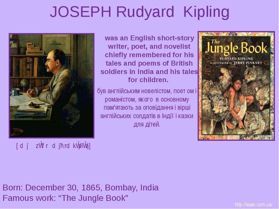 "JOSEPH Rudyard Kipling Born: December 30, 1865, Bombay, India Famous work: ""T..."