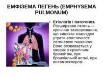 ЕМФІЗЕМА ЛЕГЕНЬ (EMPHYSEMA PULMONUM) Етіологія і патогенез. Розширення легень...