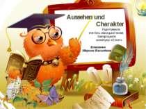 Aussehen und Charakter Підготувала: вчитель німецької мови Запорізького колег...