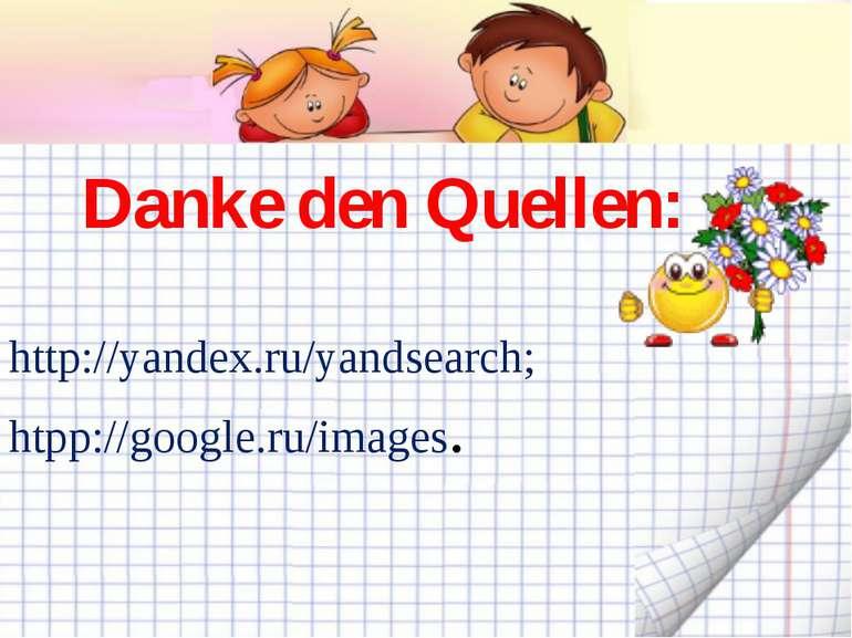 Danke den Quellen: http://yandex.ru/yandsearch; htpp://google.ru/images.