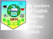By teachers of English language from Uvileine school