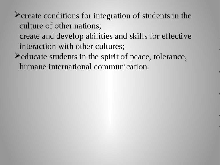create conditions for integration of students in the culture of other nations...