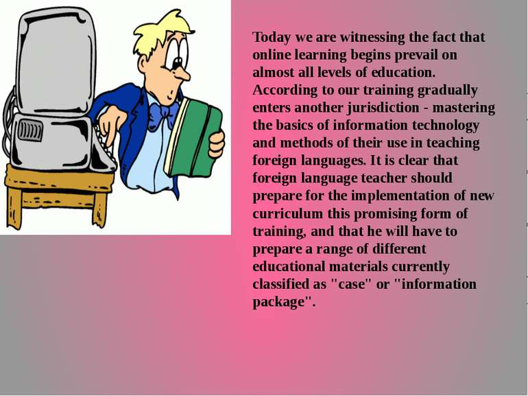 Today we are witnessing the fact that online learning begins prevail on almos...