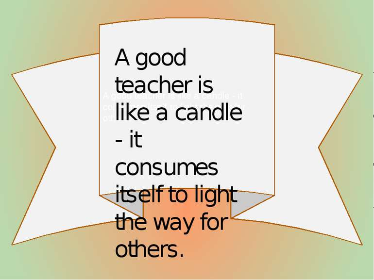 A good teacher is like a candle - it consumes itself to light the way for oth...