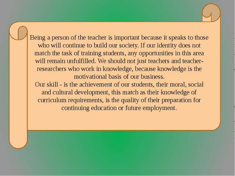 Being a person of the teacher is important because it speaks to those who wil...