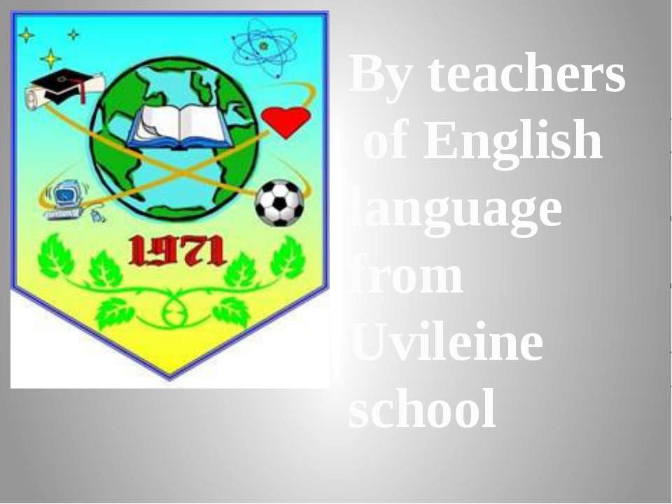 By teachers of English language from Uvileine school