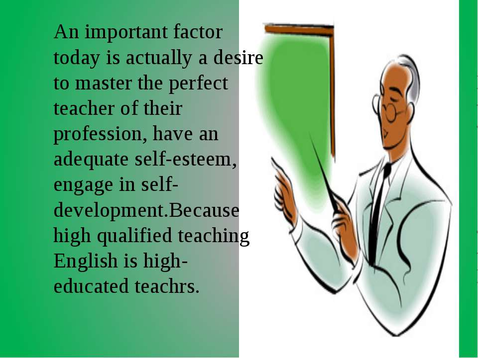 An important factor today is actually a desire to master the perfect teacher ...