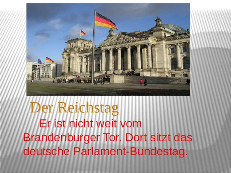 Der Reichstag Er ist nicht weit vom Brandenburger Tor. Dort sitzt das deutsch...