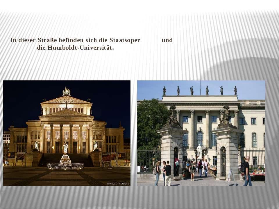 In dieser Straße befinden sich die Staatsoper und die Humboldt-Universität.