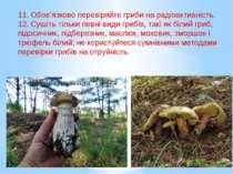 11. Обов'язково перевіряйте гриби на радіоактивність. 12. Сушіть тільки певні...