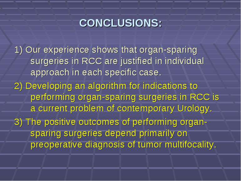 CONCLUSIONS: 1) Our experience shows that organ-sparing surgeries in RCC are ...