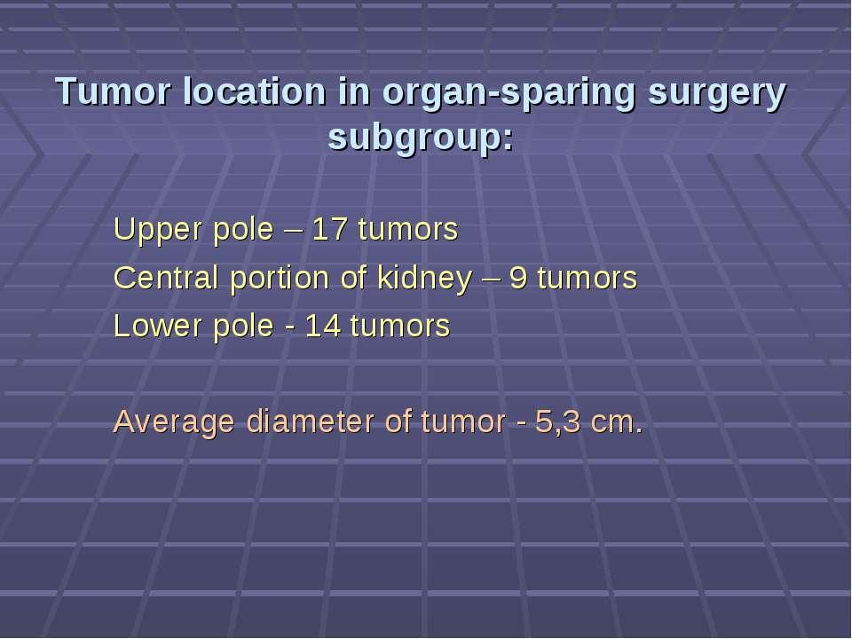 Tumor location in organ-sparing surgery subgroup: Upper pole – 17 tumors Cent...