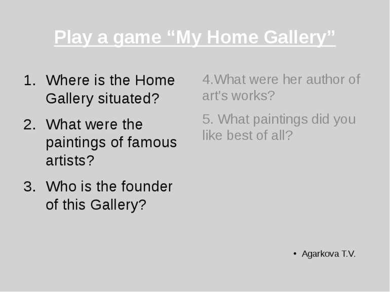 "Play a game ""My Home Gallery"" Where is the Home Gallery situated? What were t..."
