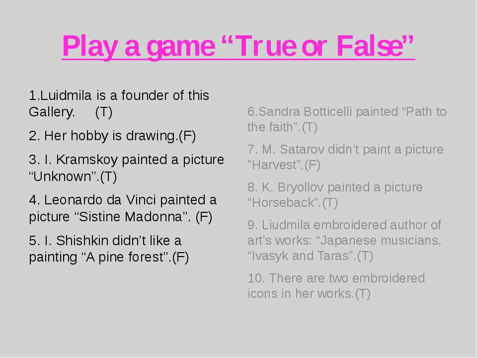 """Play a game """"True or False"""" 1.Luidmila is a founder of this Gallery. (T) 2. H..."""