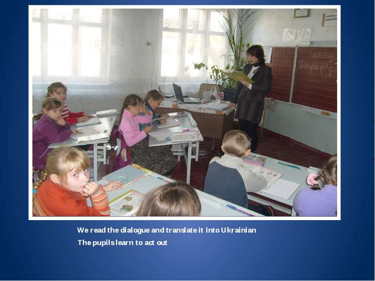 We read dialogue and translate it into Ukrainian We read the dialogue and tra...