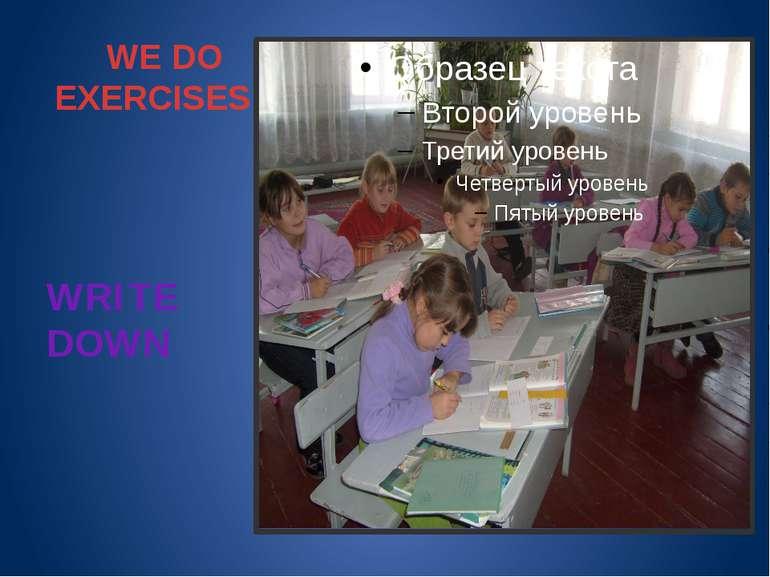 WE DO EXERCISES & WRITE DOWN