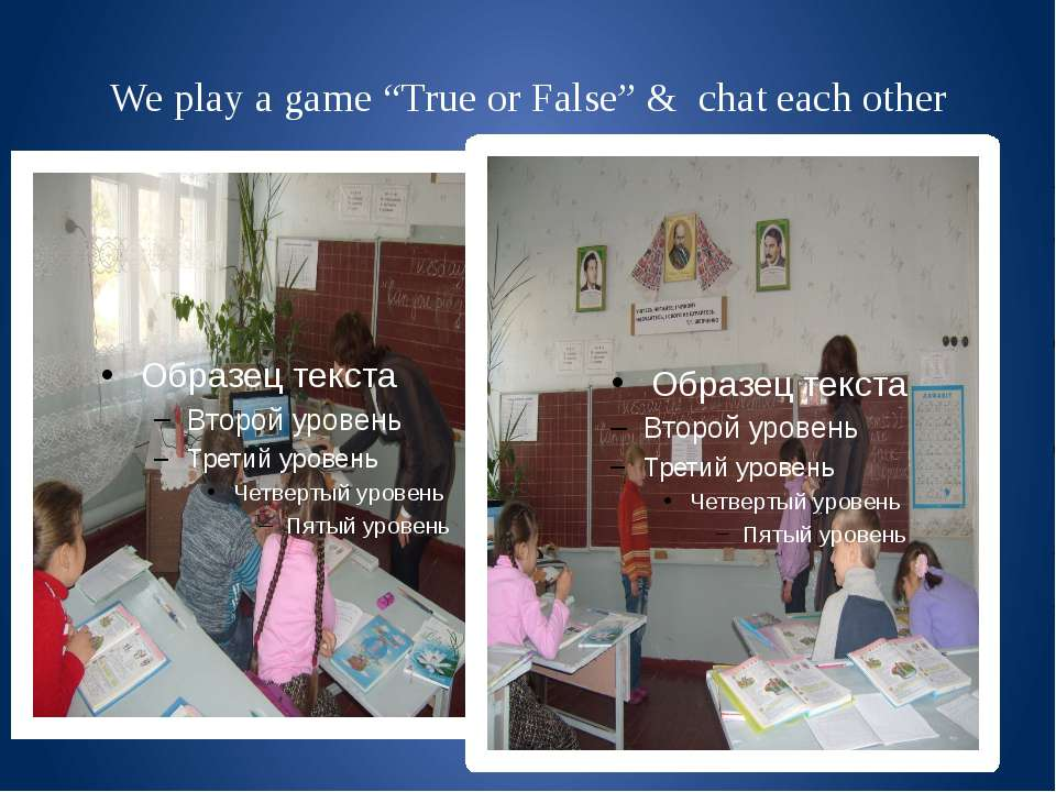 "We play a game ""True or False"" & chat each other"