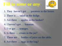 Fill in some or any 1. They haven't got …. potatoes in the house. 2. There is...