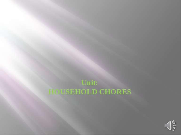 Unit: HOUSEHOLD CHORES