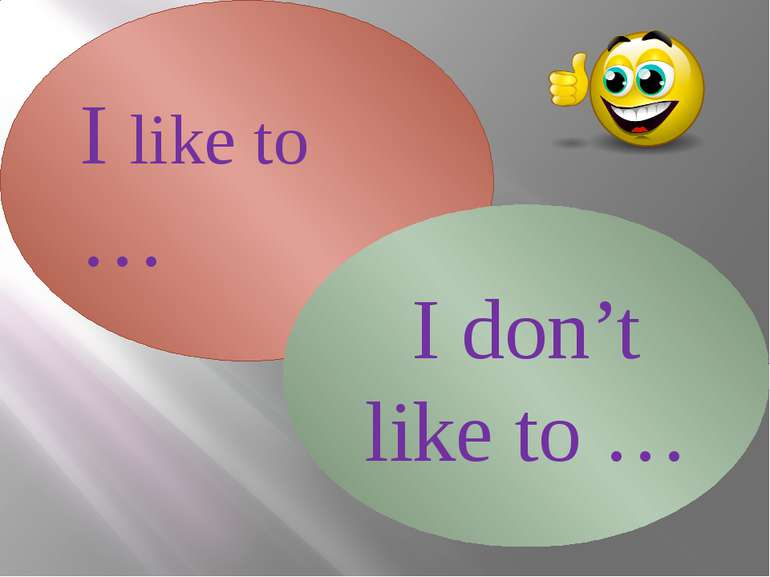 I like to … I don't like to …