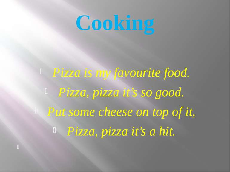 Cooking Pizza is my favourite food. Pizza, pizza it's so good. Put some chees...